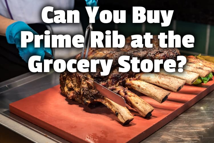 Can You Buy Prime Rib At The Grocery Store The Grocery Store Guy