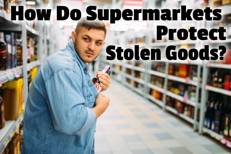 How Do Supermarkets Protect Stolen Goods The Grocery Store Guy